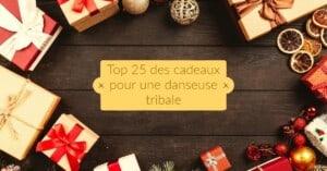 Top 25 des cadeaux pour une danseuse tribale